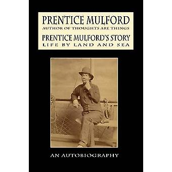 Prentice Mulfords Story Life By Land and Sea by Mulford & Prentice