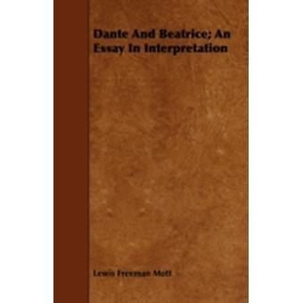 Dante and Beatrice An Essay in Interpretation by Mott & Lewis Freeman