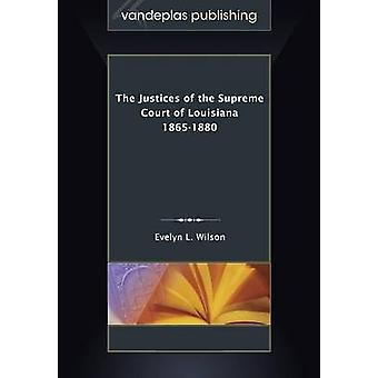 The Justices of the Supreme Court of Louisiana 18651880 by Wilson & Evelyn L.