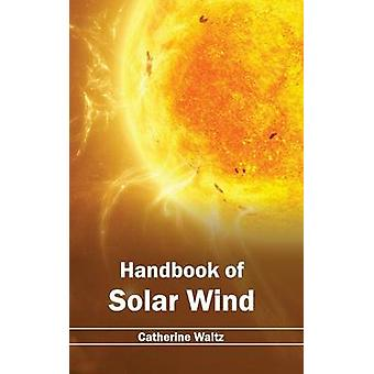 Handbook of Solar Wind by Waltz & Catherine
