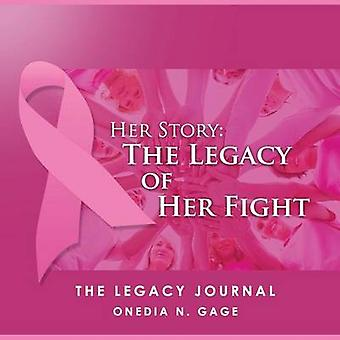 Her Story The Legacy of Her Fight The Legacy Journal by GAGE & ONEDIA NICOLE