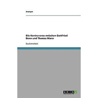 Die Kontroverse Zwischen Gottfried Benn und Klaus Mann von Anonym