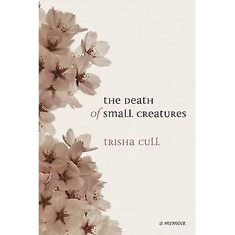 Death of Small Creatures by Trisha Cull - 9780889713079 Book