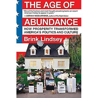 The Age of Abundance How Prosperity Transformed Americas Politics and Culture by Lindsey & Brink