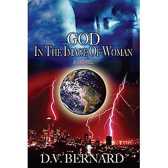 God in the Image of Woman by Bernard & D. V.