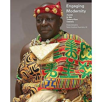 Engaging Modernity Asante in the TwentyFirst Century by Ampene & Kwasi