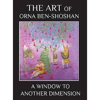 A Window to Another Dimension The art of Orna BenShoshan by BenShoshan & Orna