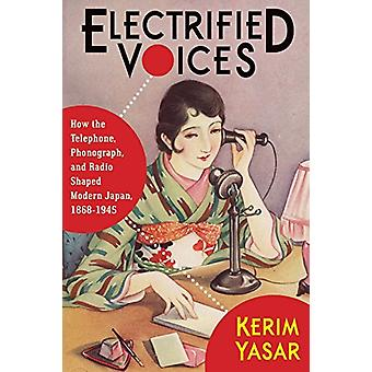 Electrified Voices - How the Telephone - Phonograph - and Radio Shaped