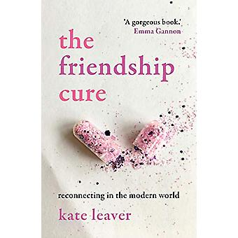 The Friendship Cure - Reconnecting in the Modern World by Kate Leaver