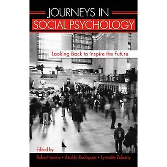 Journeys in Social Psychology - Looking Back to Inspire the Future by