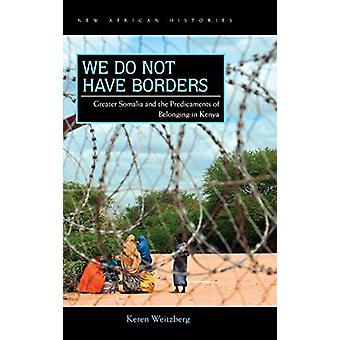 We Do Not Have Borders - Greater Somalia and the Predicaments of Belon