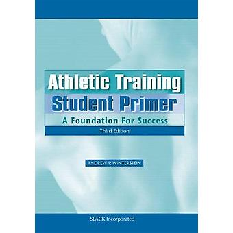 Athletic Training Student Primer - A Foundation for Success by Andrew