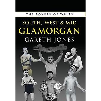 The Boxers of South - West & Mid Glamorgan by Gareth Jones - 9781