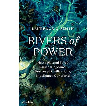 Rivers of Power by Laurence C Smith
