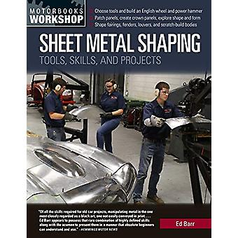 Sheet Metal Shaping - Tools - Skills - and Projects by Ed Barr - 97807