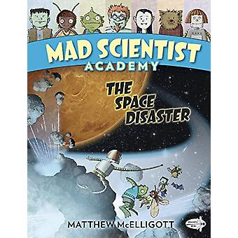 Mad Scientist Academy - The Space Disaster by Matthew McElligott - 978