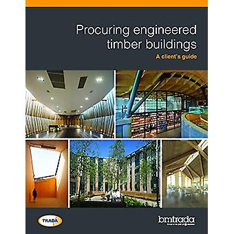 Procuring engineered timber buildings - A client's guide by BM Trada -