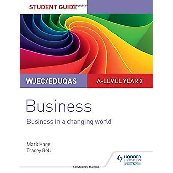 WJEC/Eduqas A-level Year 2 Business Student Guide 4 - Business in a Ch