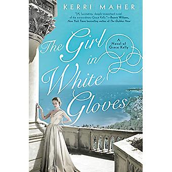 The Girl In White Gloves - A Novel of Grace Kelly by Kerri Maher - 978
