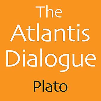 The Atlantis Dialogue: Plato's Original Story of the Lost City and Continent
