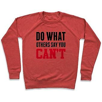 Do what others say you can't crewneck sweatshirt