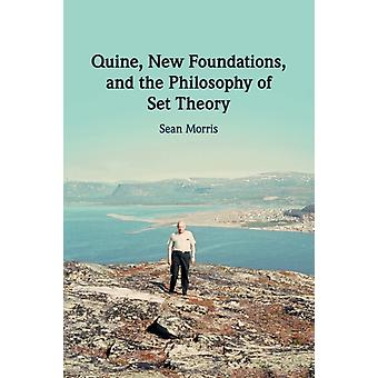 Quine New Foundations and the Philosophy of Set Theory by Sean Morris