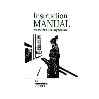 Instruction Manual for the 21st Century Samurai