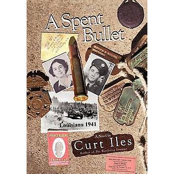 A Spent Bullet - Louisiana 1941 by Curt Iles - 9781449722340 Book