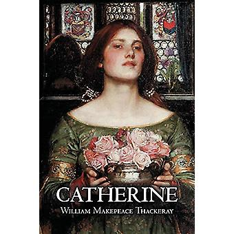 Catherine by William Makepeace Thackeray - Fiction - Classics - Liter