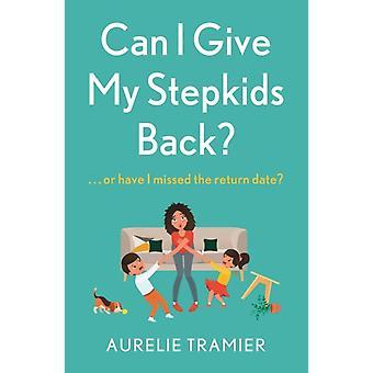 Can I Give My Stepkids Back by Aurelie Tramier