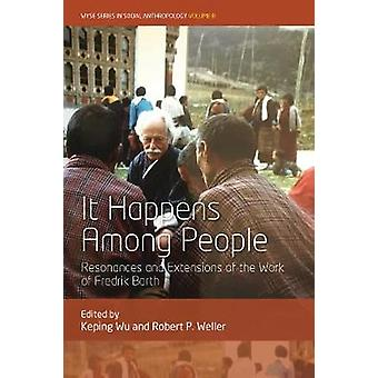 It Happens Among People Resonances and Extensions of the Work of Fredrik Barth 8 WYSE Series in Social Anthropology 8