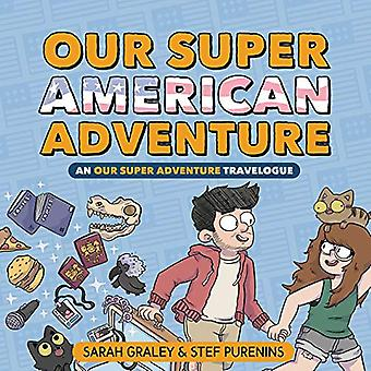 Our Super American Adventure: An Our Super Adventure Travelogue by Sarah Graley (Hardcover, 2019)