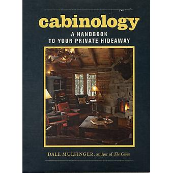 Cabinology A Handbook to Your Private Hideaway by Dale Mulfinger