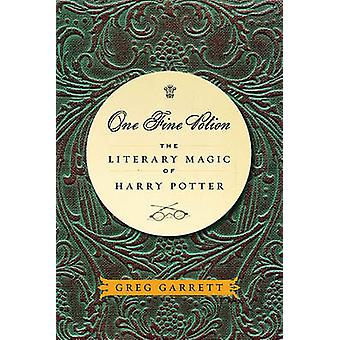 One Fine Potion  The Literary Magic of Harry Potter by Greg Garrett