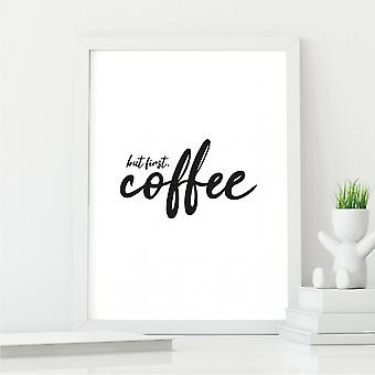But First Coffee Kitchen Wall Word Art   Coffee Lover Gift   A4 with White Frame