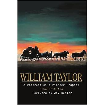 William Taylor: A Portrait of a Pioneer Prophet