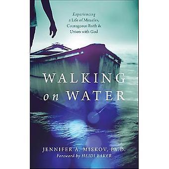 Caminar sobre el agua - experimentar una vida de milagros - fe valiente