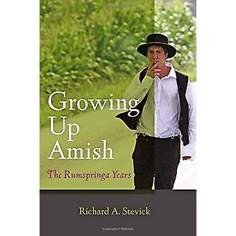 Growing Up Amish - The Rumspringa Years (2nd Revised edition) by Richa