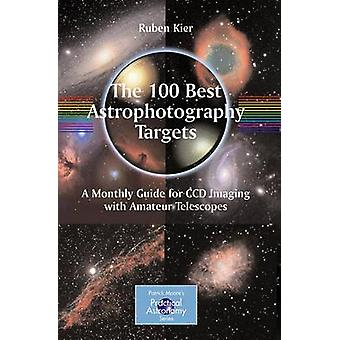 The 100 Best Astrophotography Targets (1st ed. 2009) by Ruben Kier -