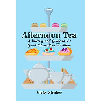 Afternoon Tea - A History and Guide to the Great Edwardian Tradition b