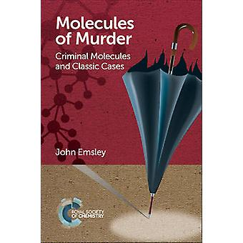 Molecules of Murder - Criminal Molecules and Classic Cases by John Ems