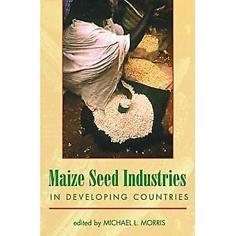 Maize Seed Industries in Developing Countries by Michael Morris - 978