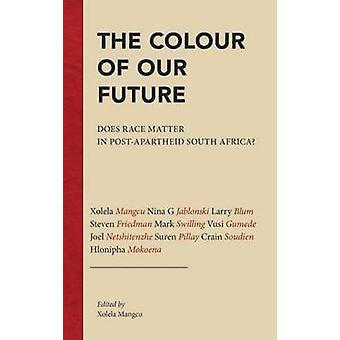 The Colour of Our Future - Does Race Matter in Post-Apartheid South Af