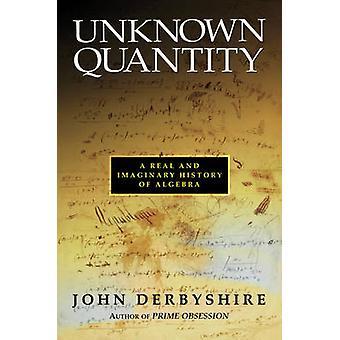 Quantité inconnue - une histoire réelle et imaginaire de l'algèbre par John Der