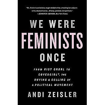 Uma vez estávamos feministas: De Riot Grrrl para CoverGirl, a compra e venda de um movimento político