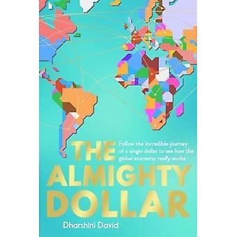The Almighty Dollar: Follow the Incredible Journey of a Single Dollar to See How the Global Economy Really Works (Hardback)
