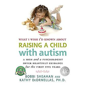 What I Wish Id Known About Raising a Child With Autism: A Mom and a Psychologist Offer Heartfelt Guidance for the First Five Years