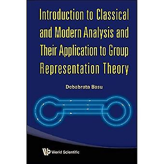 Introduction to Classical and Modern Analysis and Their Application to Group Representation Theory
