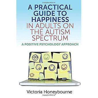 Käytännön opas onneen aikuisilla on Autism Spectrum: positiivisen psykologian lähestymistapa