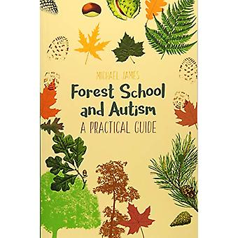 Forest School and Autism - A Practical Guide by Michael James - 978178